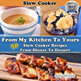 From My Kitchen To Yours (Slow Cooker Recipes From Dinner To Dessert) ~ Sara Winlet