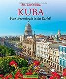 Kuba Bildband: Pure Lebensfreude in der Karibik. Die Welt erleben - Faszinierende Bilder und Reiseführer-Infos in einem inkl. Tipps zu Havanna und Trinidad für Ihre Kuba Reise