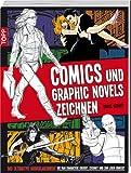 Comics und Graphic Novels zeichnen: Das ultimative Grundlagenwerk: Wie man Charaktere kreiert, zeichnet und zum Leben erweckt