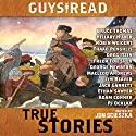 Guys Read: True Stories (       UNABRIDGED) by Jon Scieszka, Jim Murphy, Elizabeth Partridge, Nathan Hale, James Sturm, Candace Fleming, Douglas Florian Narrated by Bruce Thomas, Hillary Huber, Robin Weigert, P.J. Ochlan