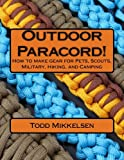 Outdoor Paracord!: How to make gear for Pets, Scouts, Military, Hiking, and Camping