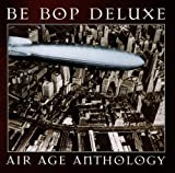 Air Age Anthology: The Very Best Of Be Bop Deluxe By Be Bop Deluxe (1997-02-17)