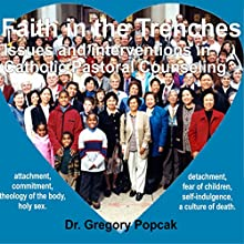 Faith in the Trenches: Issues and Interventions in Catholic Counseling  by Gregory Popcak Narrated by Gregory Popcak