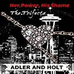 Her Power, His Shame - The Trifecta: Her Power, His Shame Trilogy |  Adler, Holt