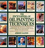 The Encyclopedia of Oil Painting Techniques: A Unique Step-by-step Visual Directory of All the Key Oil-painting Techniques...
