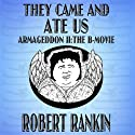 They Came and Ate Us: Armageddon Trilogy, Book 2 Audiobook by Robert Rankin Narrated by Robert Rankin