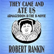 They Came and Ate Us: Armageddon Trilogy, Book 2 (       UNABRIDGED) by Robert Rankin Narrated by Robert Rankin