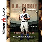 Wherever I Wind Up: My Quest for Truth, Authenticity and the Perfect Knuckleball | R. A. Dickey,Wayne Coffey