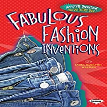 Fabulous Fashion Inventions Audiobook by Laura Hamilton Waxman Narrated by  Intuitive
