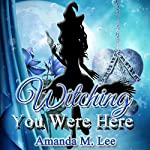 Witching You Were Here: Wicked Witches of the Midwest, Book 3 | Amanda M. Lee