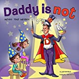 Childrens Book: Daddy is not (funny bedtime story collection)