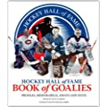 Hockey Hall of Fame Book of Goalies: Profiles, Memorabilia, Essays and Stats