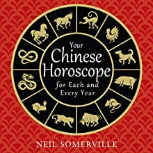 Your Chinese Horoscope for Each and Every Year Audiobook by Neil Somerville Narrated by Helen Keeley