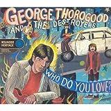 Who Do You Love? - George Thorogood n The Dest...