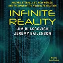 Infinite Reality: Avatars, Eternal Life, New Worlds, and the Dawn of the Virtual Revolution Audiobook by Jim Blascovich, Jeremy Bailenson Narrated by John Pruden