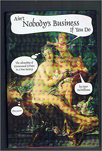 Ain't Nobody's Business if You Do: The Absurdity of Consensual Crimes in a Free