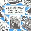We Didn't Mean to Go to Sea: Swallows and Amazons Series, Book 7 (       UNABRIDGED) by Arthur Ransome Narrated by Gareth Armstrong