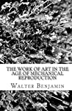 Walter Benjamin The Work of Art in the Age of Mechanical Reproduction