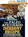 The Paleo Aficionado Dessert Recipe Cookbook (The Paleo Diet Meal Recipe Cookbooks 5)