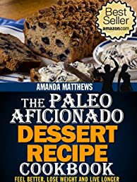 The Paleo Aficionado Dessert Recipe Cookbook (The Paleo Diet Meal Recipe Cookbooks)