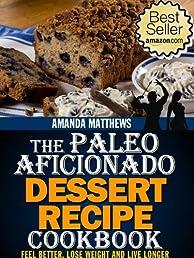 The Paleo Aficionado Dessert Recipe Cookbook (The Paleo Diet Meal Recipe Cookbooks)