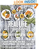 Real Life Paleo: 175 Gluten-Free Recipes, Meal Ideas, and an Easy 3-Phased Approach to Lose Weight & Gain Health