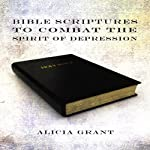 Bible Scriptures to Combat the Spirit of Depression | Alicia Grant