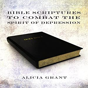 Bible Scriptures to Combat the Spirit of Depression | [Alicia Grant]