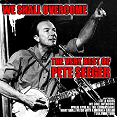 We Shall Overcome: The Very Best of Pete Seeger