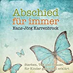 Abschied für immer: Sterben, Tod und Trauer, für Kinder gefühlvoll erklärt   Hans-Jörg Karrenbrock