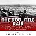The Doolittle Raid: The History and Legacy of the First American Attack on Tokyo During World War II Audiobook by  Charles River Editors Narrated by Robert Slone