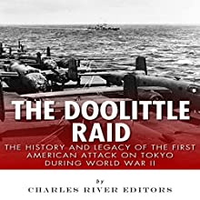 The Doolittle Raid: The History and Legacy of the First American Attack on Tokyo During World War II (       UNABRIDGED) by Charles River Editors Narrated by Robert Slone