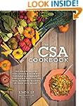 The CSA Cookbook: No-Waste Recipes fo...