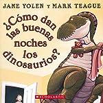 ¿Como dan las buenas noches los dinosaurios? [How Do Dinosaurs Say Good Night?] | Jane Yolen