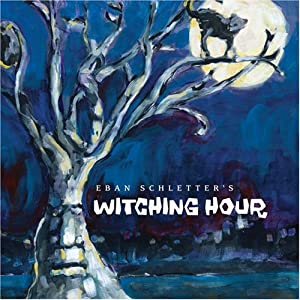 Eban Schletter's Witching Hour