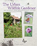 Emma Hardy The Urban Wildlife Gardener - How to attract birds, bees, butterflies, and more
