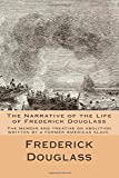 The Narrative of the Life of Frederick Douglass: The memoir and treatise on abolition written by a former American slave.