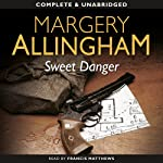 Sweet Danger (       UNABRIDGED) by Margery Allingham Narrated by Franis Matthews