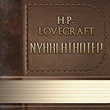 Nyarlathotep (       UNABRIDGED) by H. P. Lovecraft Narrated by Anastasia Bertollo