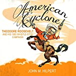 American Cyclone: Theodore Roosevelt and His 1900 Whistle-Stop Campaign | John M. Hilpert