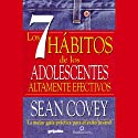 Los 7 Habitos de los Adolescentes Altamente Efectivos (Texto Completo) (       UNABRIDGED) by Sean Covey Narrated by Javier Rivero
