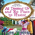All Dressed Up and No Place to Haunt (       UNABRIDGED) by Rose Pressey Narrated by Tara Ochs