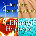 Push Past Fear of Rejection Subliminal Affirmations: Social Phobia & Fear of Failure, Solfeggio Tones, Binaural Beats, Self Help Meditation Hypnosis  by Subliminal Hypnosis