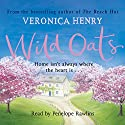 Wild Oats (       UNABRIDGED) by Veronica Henry Narrated by Penelope Rawlins