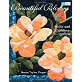 Beautiful Blooms: Quilts and Cushions to Appliqu� ~ Susan Taylor Propst