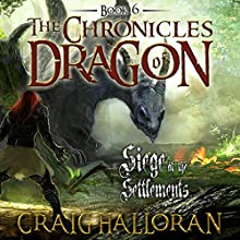 The Chronicles of Dragon: Siege at the Settlements, Book 6 (       UNABRIDGED) by Craig Halloran Narrated by Lee Alan