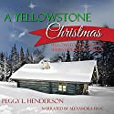 A Yellowstone Christmas: Yellowstone Romance Series (       UNABRIDGED) by Peggy L. Henderson Narrated by Alexandra Haag