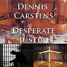 Desperate Justice: Marc Kadella Legal Mysteries, Book 2 Audiobook by Dennis Carstens Narrated by Randal Schaffer