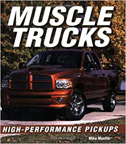 Muscle Trucks: High-Performance Pickups: Mike Mueller: 9781583881972