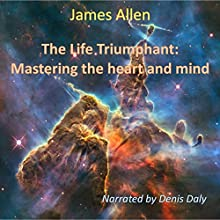 The Life Triumphant (       UNABRIDGED) by James Allen Narrated by Denis Daly